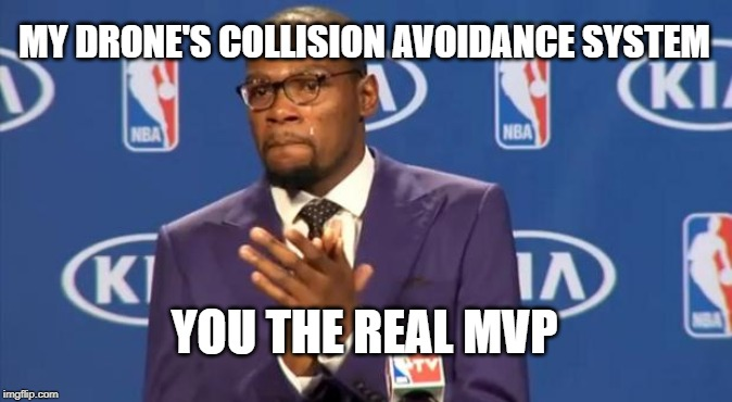 My Drones Collision Avoidance System - you the real MVP Memes about Drones