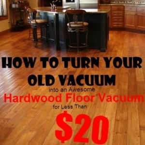 Turn Your Old Vacuum Into A Great Hardwood Floor Vacuum