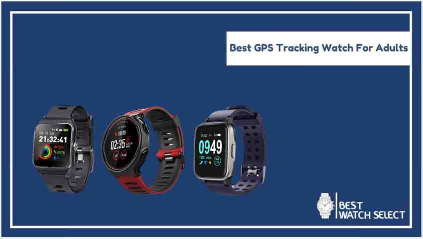 Best GPS Tracking Watch For Adults