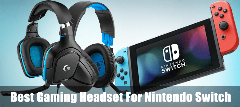 7 Best Nintendo Switch Headsets With Microphone In 2020