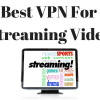 Best VPN For Streaming Video