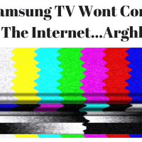 My Samsung TV Wont Connect To The Internet – Argh!