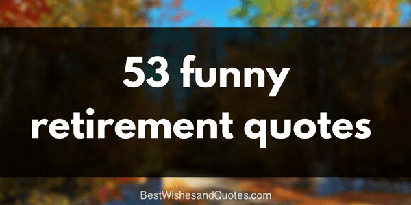 53 retirement quotes for