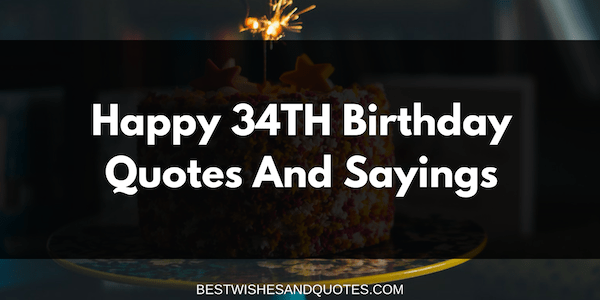 Happy 34th Birthday Quotes And Sayings Best Wishes And Words From The Heart