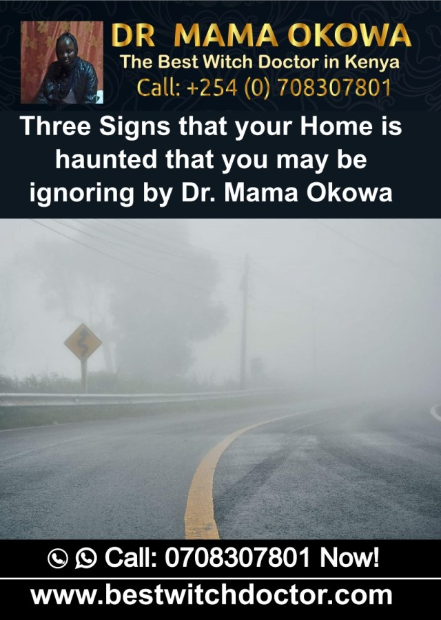 Three Signs that your Home is haunted that you may be ignoring by Dr. Mama OkowaThree Signs that your Home is haunted that you may be ignoring by Dr. Mama Okowa