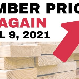Lumber Prices: Prices UP AGAIN (April 9, 2021)