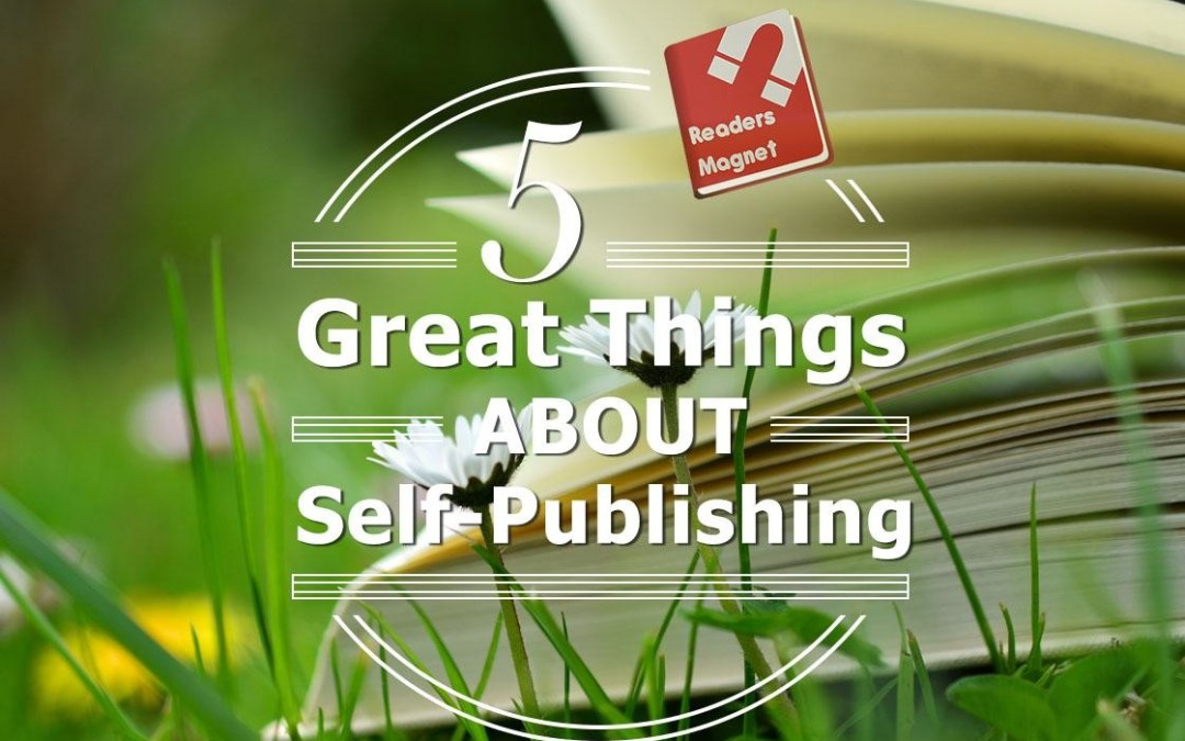 5 Great Things about Self-Publishing