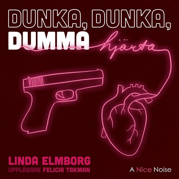 Titeln Dunka dunka dumma hjärta omslingrad av en neonrosa tråd som bildar ett anatomiskt hjärta + en pistol