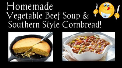 Homemade Vegetable Beef Soup & Southern Cornbread