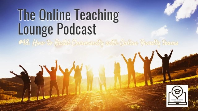 #48: How to Build Community with Online Faculty Teams