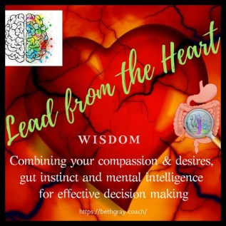 Lead from the heart, wisdom, compassion, desires, instinct, intelligence, analysis, decision-making