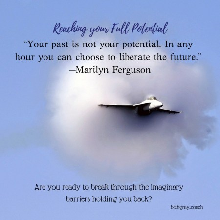 """""""Your past is not your potential. In any hour you can choose to liberate the future."""" —Marilyn Ferguson, Are you ready to break through the imaginary barriers holding you back?"""