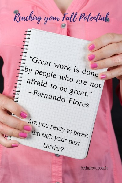 """Great work is done by people who are not afraid to be great."" —Fernando Flores, Are you ready to break through your next barrier?"