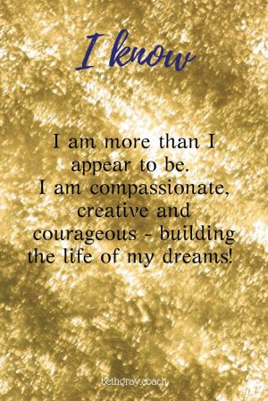 I am more than I appear to be. I am compassionate, creative and courageous - building the life of my dreams!