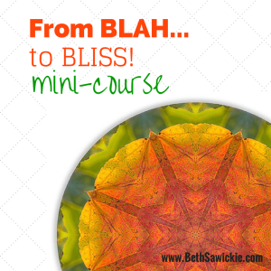 From Blah to Bliss Mini-Course http://bethsawickie.com