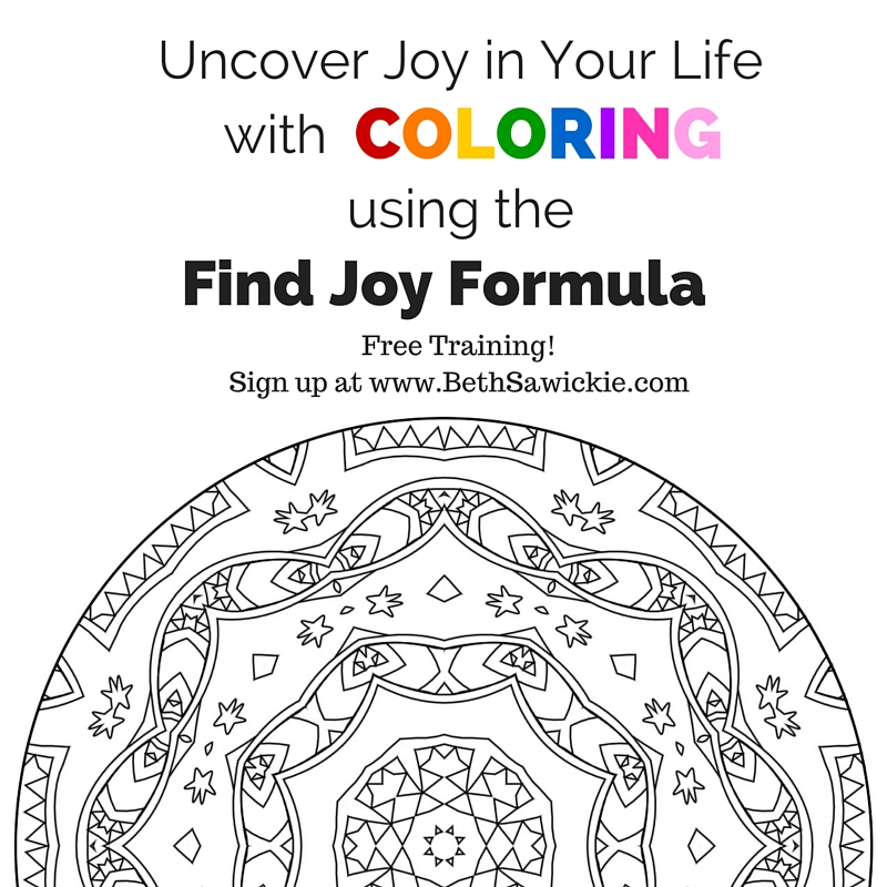 Find Joy in Your Life with Coloring using the Find Joy Formula! Beth Sawickie