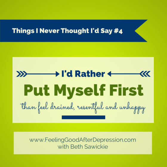 I'd rather put myself first than feel drained, resentful and unhappy www.BethSawickie.com