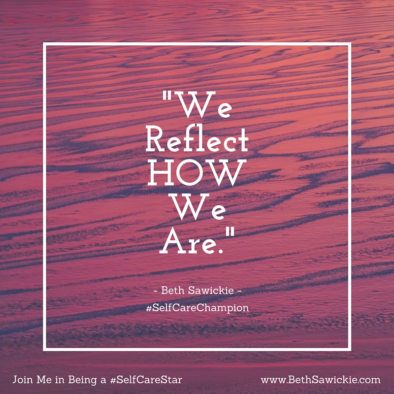 We Reflect How We Are - Beth Sawickie