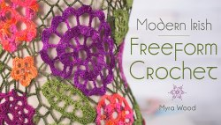 Modern Irish Freeform Crochet with Myra Wood