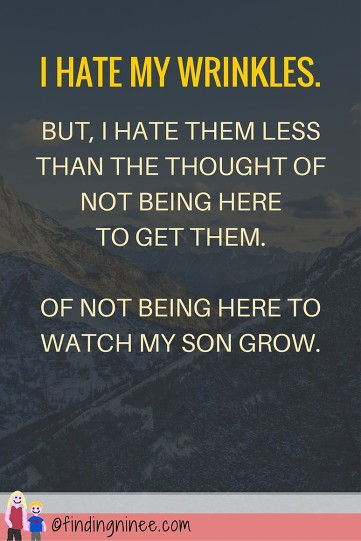 I-HATE-MY-WRINKLES.But-i-hate-them-less-than-I-hate-the-thought-of-not-getting-them.-Of-not-being-here-to-watch-my-son-grow-up.-683x1024(pp_w361_h541)