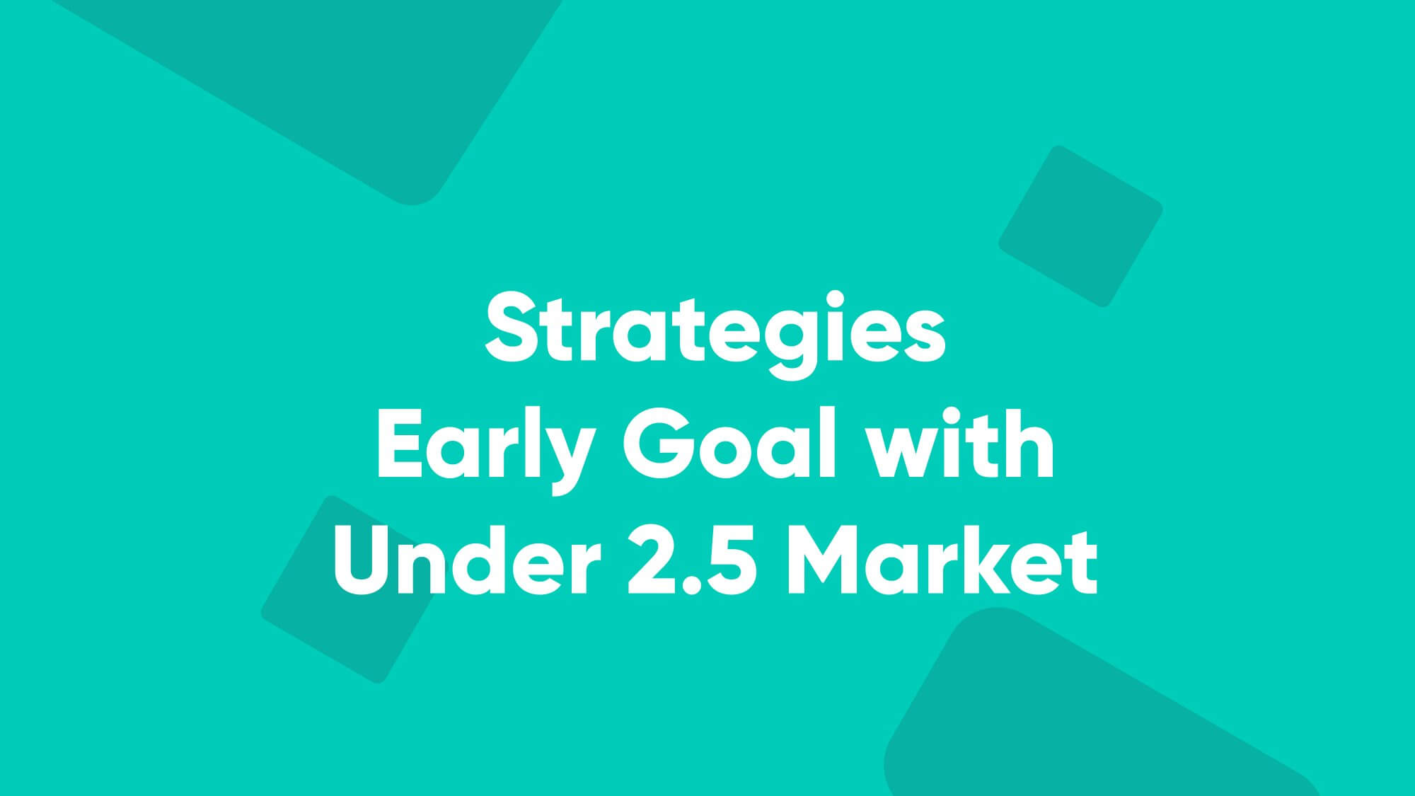 Betpractice Studio Early Goal with Under 2.5 Market betting strategy