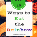 Over 40 Ways To Eat The Rainbow