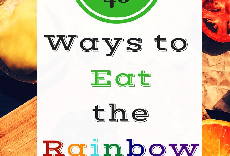 Over 40 Ways To Eat The Rainbow