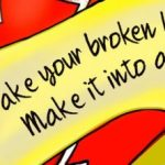 """Take Your Broken Heart, Make It Into Art."""