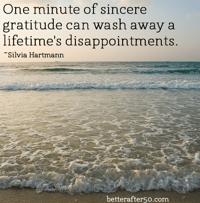 Ome minute of sincere gratitude washes away a lifetime's disappointments. QOTD