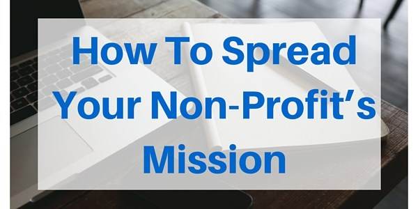How To Spread Your Non-Profit's Mission