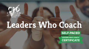 Leaders Who Coach™️ Certificate (Self-Paced)