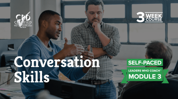 Conversation Skills (Self-Paced) —Leaders Who Coach™ Module 3
