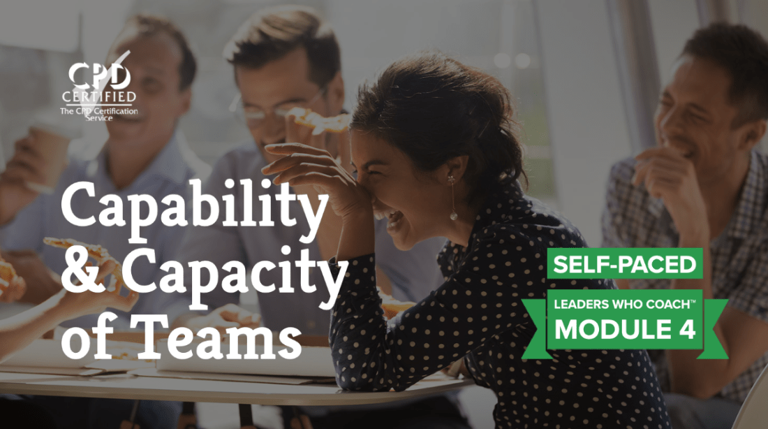 Capability & Capacity of Teams (Self-Paced) —Leaders Who Coach™ Module 4