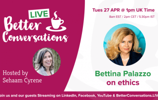 Dr Bettina Palazzo on ethics —Better Conversations LIVE | Sehaam Cyrene