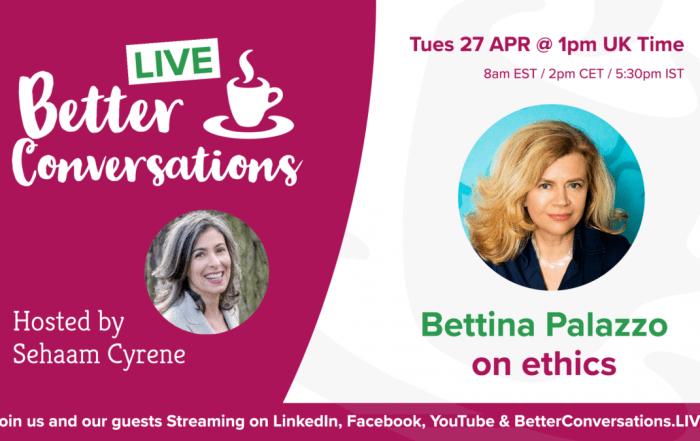 Dr Bettina Palazzo on ethics —Better Conversations LIVE   Sehaam Cyrene