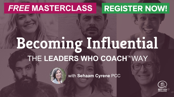 Becoming Influential — The Leaders Who Coach™ Way — Free Masterclass