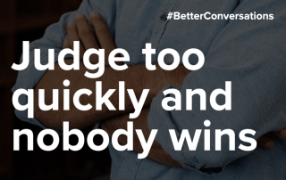 Judge too quickly and nobody wins | Better Conversations