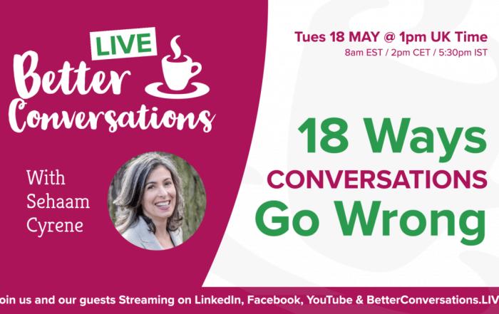 Sehaam Cyrene on 18 ways conversations go wrong —Better Conversations LIVE