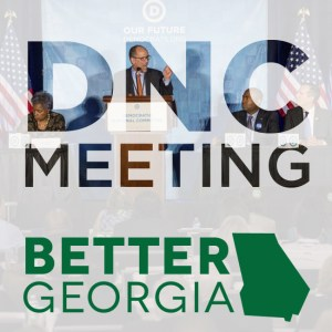 DNC Meeting on the Better Georgia Podcast