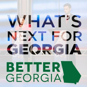 What's Next For Georgia on the Better Georgia Podcast