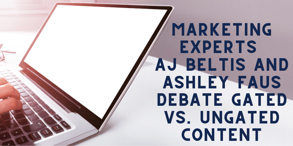 Marketing Experts AJ Beltis and Ashley Faus Debate Gated vs. Ungated Content
