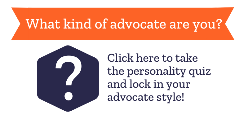 What kind of advocate are you? Click here to take the personality quiz and lock in your advocate style