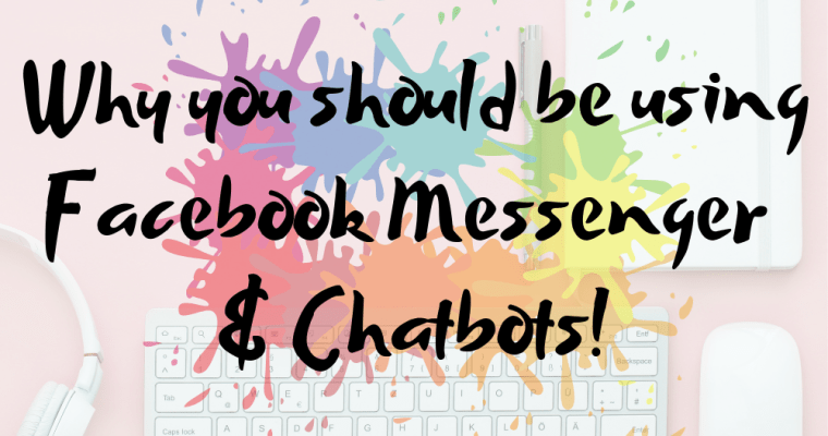 Why you should be using Facebook messenger and Chatbots to market your brand