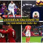 Bóng đá Châu Âu: Ngoại hạng Anh, La Liga, Serie A… bao giờ đá trở lại