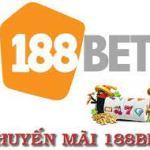 5 khuyến mãi 188Bet cập nhật mới nhất đang làm chao đảo người chơi