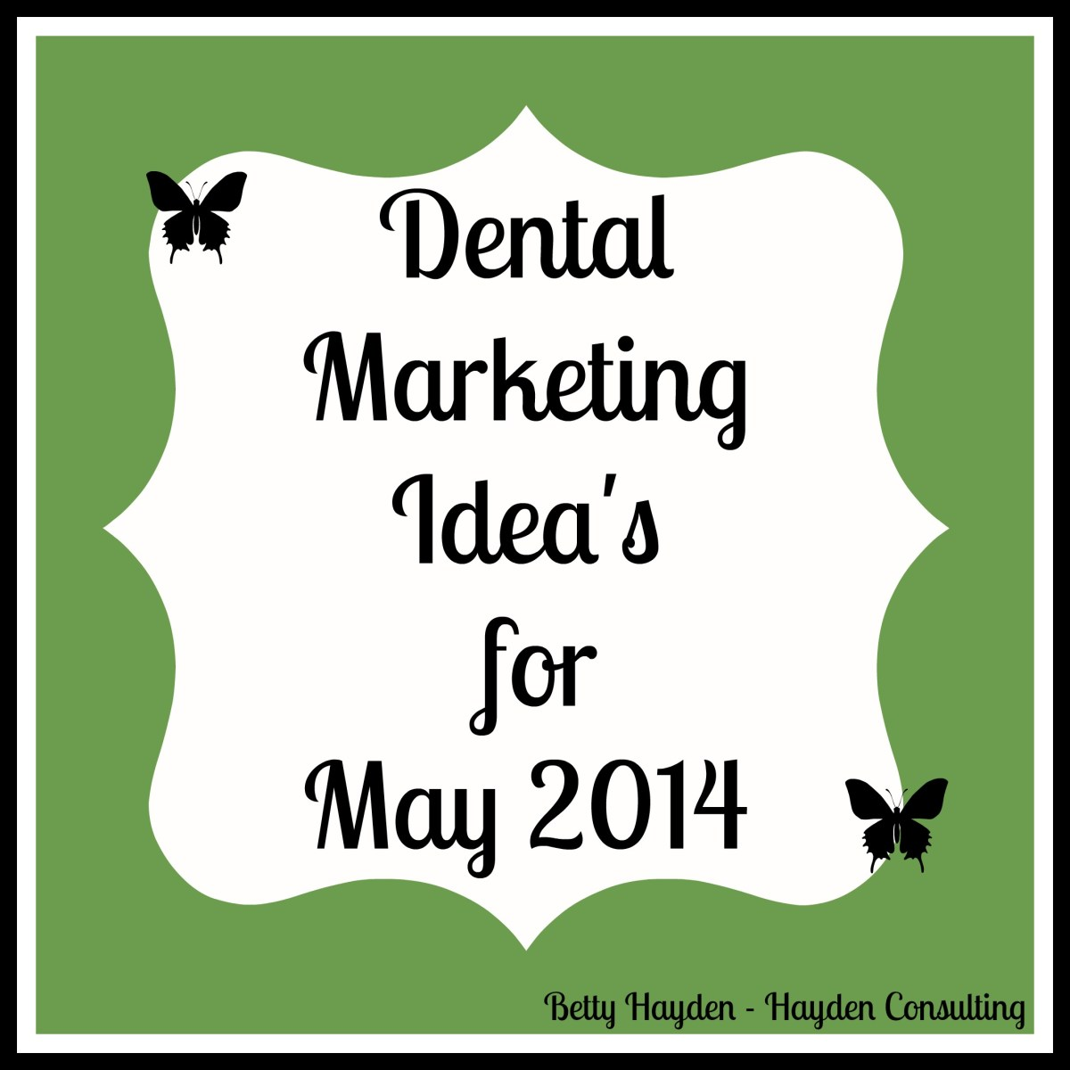 may dental marketing ideas hayden consulting