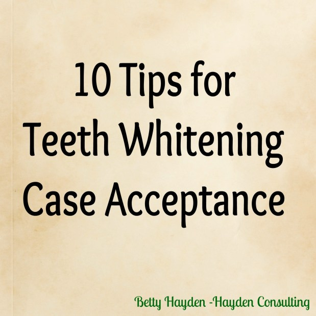 Ten Tips to Increase Teeth Whitening Acceptance