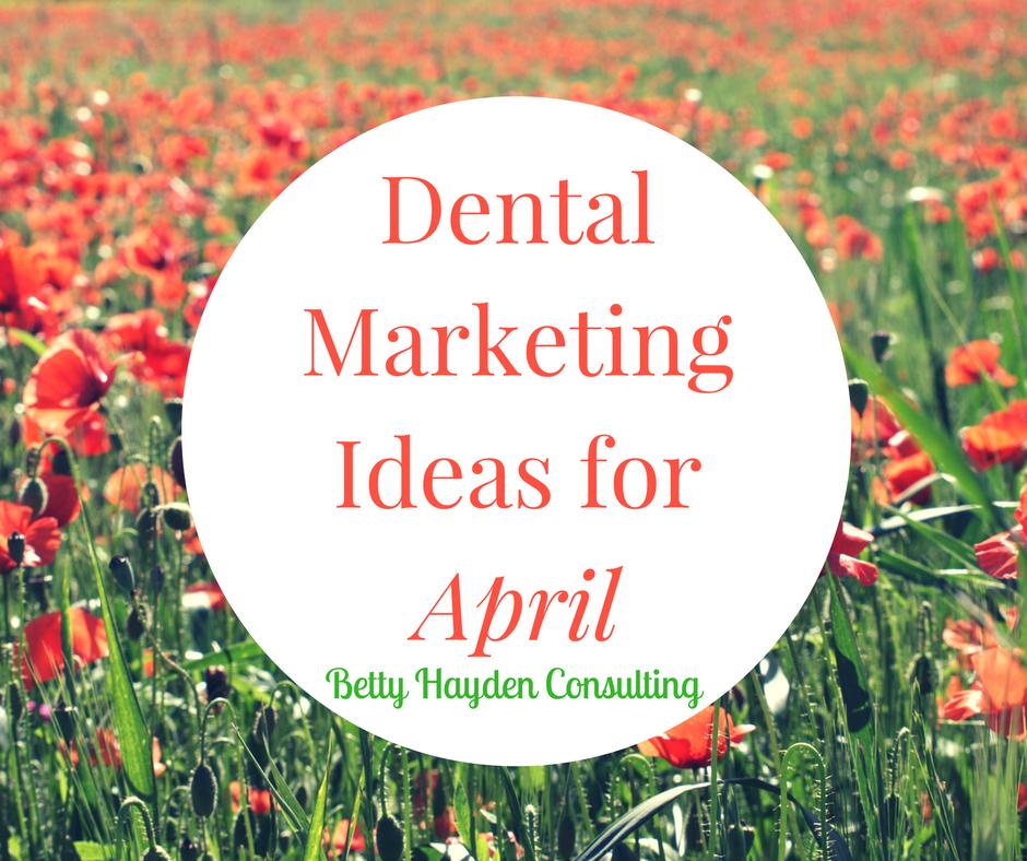 spring dental marketing ideas betty hayden consulting
