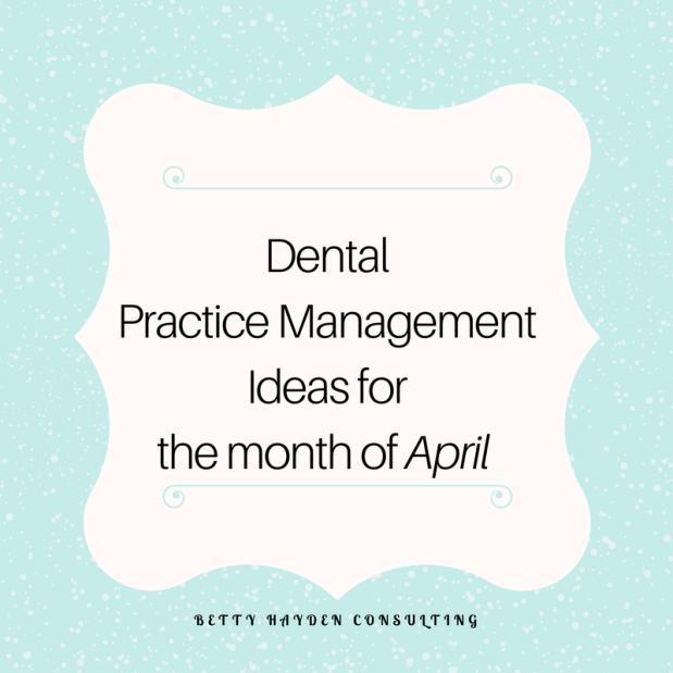 Dental Practice Management Ideas for April