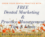Free Dental Marketing Ideas from Betty Hayden Consulting